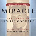 Miracle The Ideas of Neville Goddard, Mitch Horowitz
