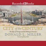 City of the Century The Epic of Chicago and the Making of America, Donald L. Miller