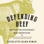 Defending Beef: The Case for Sustainable Meat Production, Nicolette Hahn Niman