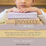 Teaching With Poverty in Mind What Being Poor Does to Kids' Brains and What Schools Can Do About It, Eric Jensen