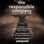 The Responsible Company What We've Learned From Patagonia's First 40 Years, Yvon Chouinard