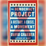 The Democracy Project A History, a Crisis, a Movement, David Graeber