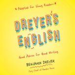 Dreyer's English (Adapted for Young Readers) Good Advice for Good Writing, Benjamin Dreyer