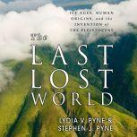 The Last Lost World Ice Ages, Human Origins, and the Invention of the Pleistocene, Lydia V. Pyne