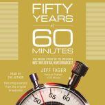 Fifty Years of 60 Minutes The Inside Story of Television's Most Influential News Broadcast, Jeff Fager