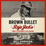 The Brown Bullet Rajo Jack's Drive to Integrate Auto Racing, Bill Poehler