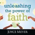 Unleashing the Power of Faith, Joyce Meyer
