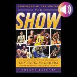 The Show The Inside Story of the Spectacular Los Angeles Lakers in the Words of Those Who Lived It, Roland Lazenby