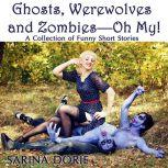 Ghosts, Werewolves and Zombies—Oh My! Humorous Horror, Sarina Dorie
