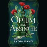 Opium and Absinthe A Novel, Lydia Kang