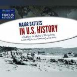 Major Battles in U.S. History All About the Battle of Gettysburg, Little Bighorn, Normandy and more, Various