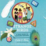 Strange Birds A Field Guide to Ruffling Feathers, Celia C. Perez