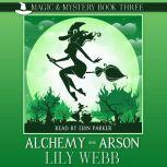 Alchemy and Arson Paranormal Cozy Mystery, Lily Webb