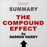 Summary of The Compound Effect by Darren Hardy, BookSuma Publishing