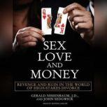 Sex, Love, and Money Revenge and Ruin in the World of High-Stakes Divorce, JD Nissenbaum