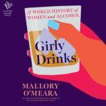 Girly Drinks A World History of Women and Alcohol, Mallory O'Meara