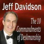 The 10 Commandments of Deskmanship, Jeff Davidson