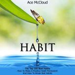Habit: The Top 100 Best Habits: How To Make A Positive Habit Permanent And How To Break Bad Habits , Ace McCloud