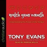 Watch Your Mouth Understanding the Power of the Tongue, Tony Evans