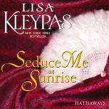 Seduce Me at Sunrise A Novel, Lisa Kleypas