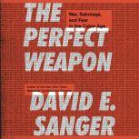 The Perfect Weapon War, Sabotage, and Fear in the Cyber Age, David E. Sanger