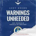 Warnings Unheeded Twin Tragedies at Fairchild Air Force Base, Andy Brown