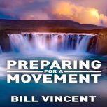 Preparing for a Movement, Bill Vincent