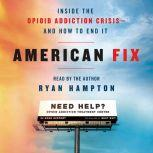 American Fix Inside the Opioid Addiction Crisis - and How to End It, Ryan Hampton