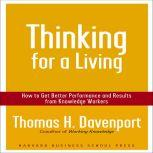 Thinking for a Living How to Get Better Performance and Results from Knowledge Workers, Thomas H Davenport