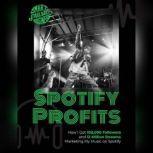 Spotify Profits How I Got 100,000 Followers and 12 Million Streams Marketing My Music On Spotify, Chris Greenwood