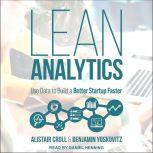 Lean Analytics Use Data to Build a Better Startup Faster, Alistair Croll