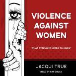 Violence against Women What Everyone Needs to Know, Jacqui True