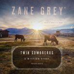 Twin Sombreros A Western Story, Zane Grey