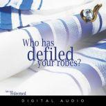 Who Has Defiled Your Robes, Evangelist Nathan Morris