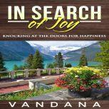 In Search of Joy Knocking at the Doors for Happiness, Vandana