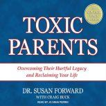 Toxic Parents Overcoming Their Hurtful Legacy and Reclaiming Your Life, Craig Buck