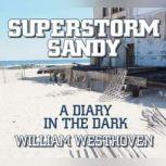 Superstorm Sandy A Diary in the Dark, William Westhoven