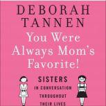 You Were Always Mom's Favorite Sisters in Conversation Throughout Their Lives, Deborah Tannen