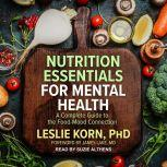Nutrition Essentials for Mental Health A Complete Guide to the Food-Mood Connection, Leslie Korn