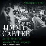 Jimmy Carter and the Birth of the Marathon Media Campaign, Amber Roessner