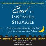 End the Insomnia Struggle A Step-by-Step Guide to Help You Get to Sleep and Stay Asleep, PhD Brosse