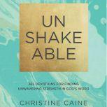 Unshakeable 365 Devotions for Finding Unwavering Strength in God's Word, Christine Caine