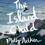 The Island Child A novel, Molly Aitken