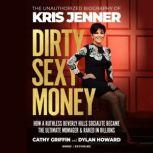 Dirty Sexy Money The Unauthorized Biography of Kris Jenner, Cathy Griffin