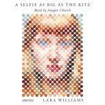 A Selfie as Big as the Ritz Stories, Lara Williams