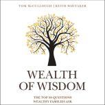 Wealth of Wisdom The Top 50 Questions Wealthy Families Ask, Tom McCullough