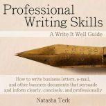 Professional Writing Skills A Write It Well Guide, Natasha Terk