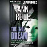 The End of the Dream The Golden Boy Who Never Grew Up and Other True Cases, Ann Rule