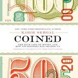 Coined The Rich Life of Money and How Its History Has Shaped Us, Kabir Sehgal