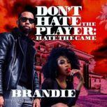 Don't Hate the Player Hate the Game, Brandie